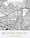 San Luis Potosi (Mexico) Trip Journal: Lined San Luis Potosi (Mexico) Vacation/Travel Guide Accessory Journal/Diary/Notebook With San Luis Potosi (Mexico) Map Cover Art [Idioma Inglés]