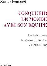 Conquérir le monde avec son équipe: La fabuleuse histoire d'Essilor (1990-2013)