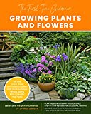 The First-Time Gardener: Growing Plants and Flowers: All the know-how you need to plant and tend...