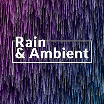 Rain & Ambient: 2020 New Age Music with Rain Sounds in the Background for Your Perfect Relaxation, Rest, Calm Down, Good Sleep and Yoga
