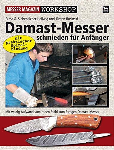 Damast-Messer schmieden für Anfänger: Mit wenig Aufwand vom rohen Stahl zum fertigen Damast-Messer von Ernst G Siebeneicher-Hellwig (4. Mai 2010) Broschiert