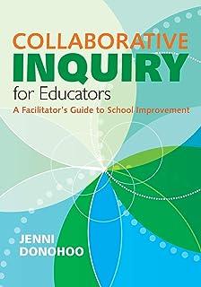 Collaborative Inquiry for Educators: A Facilitator′s Guide to School Improvement