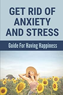 Get Rid Of Anxiety And Stress: Guide For Having Happiness: Healthy Relationship Meaning