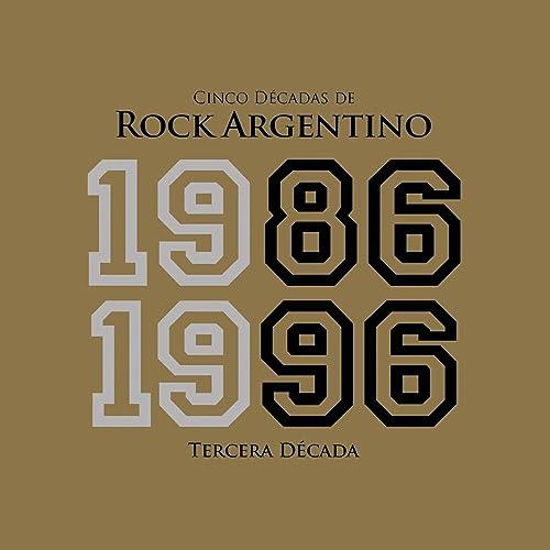 Cinco Décadas de Rock Argentino: Tercera Década 1986 - 1996 ...
