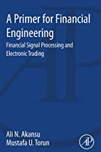 A Primer for Financial Engineering: Financial Signal Processing and Electronic Trading (English Edition)