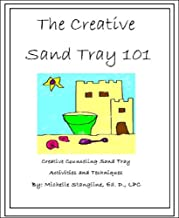 Sand Tray Therapy: The Creative Sand Tray 101: Learn How To Do Sand Tray Therapy (Creative Counseling 101 Book 2)