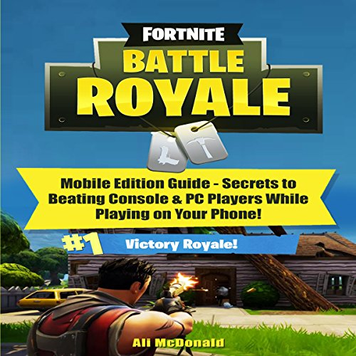 Fortnite Battle Royale     Mobile Edition Guide - Secrets to Beating Console & PC Players While on Your Phone!              Written by:                                                                                                                                 Ali McDonald                               Narrated by:                                                                                                                                 Zachary Dylan Brown                      Length: 39 mins     Not rated yet     Overall 0.0