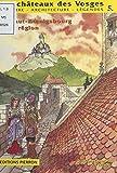 Les Châteaux des Vosges (5) : Le Haut-Koenigsbourg et sa région: Haut-Koenigsbourg, Oedenburg, Kintzheim, Reichenberg, Saint-Hippolyte, Bergheim (French Edition)