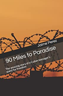 90 Miles to Paradise: The amazing story of a Cuban teenager's quest for freedom