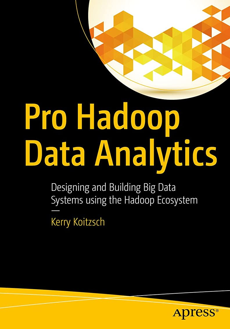 ブレスましい気になるPro Hadoop Data Analytics: Designing and Building Big Data Systems using the Hadoop Ecosystem (English Edition)