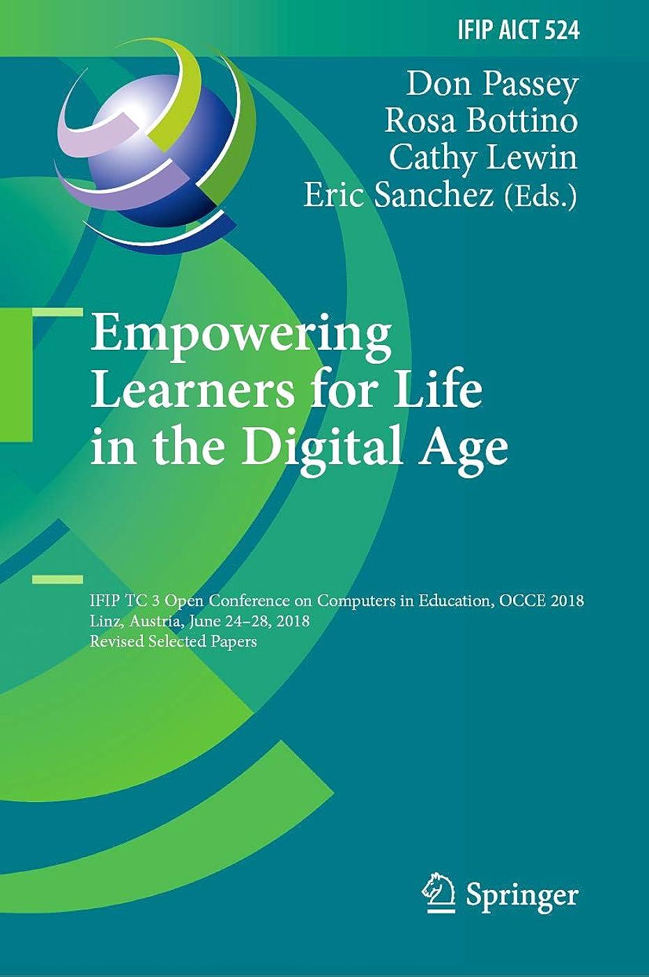 ラッドヤードキップリング密度提供Empowering Learners for Life in the Digital Age: IFIP TC 3 Open Conference on Computers in Education, OCCE 2018, Linz, Austria, June 24–28, 2018, Revised ... Technology Book 524) (English Edition)