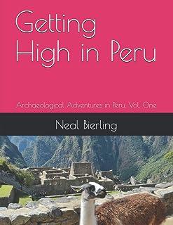 Getting High in Peru: Archaeological Adventures in Peru, Vol. One