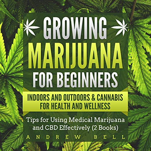 Growing Marijuana for Beginners: Indoors and Outdoors & Cannabis for Health and Wellness  By  cover art