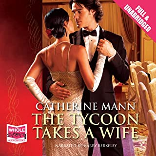 The Tycoon Takes a Wife                   By:                                                                                                                                 Catherine Mann                               Narrated by:                                                                                                                                 Harry Berkeley                      Length: 5 hrs and 5 mins     1 rating     Overall 5.0
