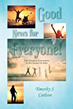 Good News for Everyone!: Life-changing Encounters in the Gospel of John