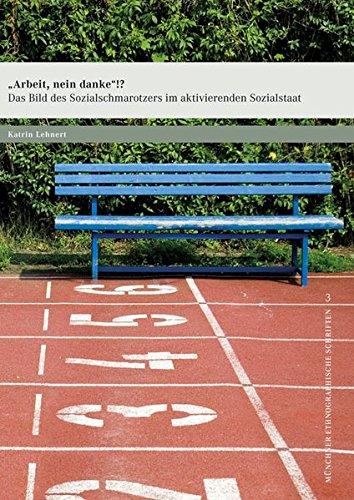 »Arbeit, nein danke«!?: Das Bild des Sozialschmarotzers im aktivierenden Sozialstaat (Münchner ethnographische Schriften)