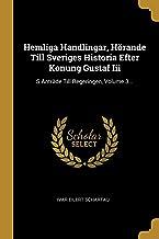 Hemliga Handlingar, Hörande Till Sveriges Historia Efter Konung Gustaf Iii: S Anträde Till Regeringen, Volume 3...