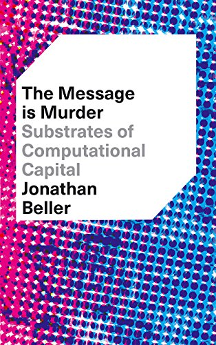 Compare Textbook Prices for The Message Is Murder: Substrates of Computational Capital  ISBN 9780745337302 by Beller, Jonathan