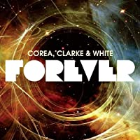 Corea, Chick - Forever by CHICK COREA/STANLEY CLARKE/LENNY WHITE (2010-08-25)