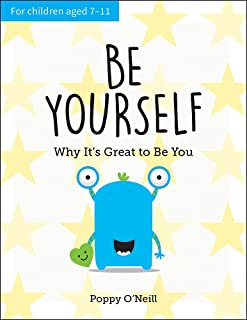 Be Yourself: Why It's Great to Be You: A Child's Guide to Embracing Individuality