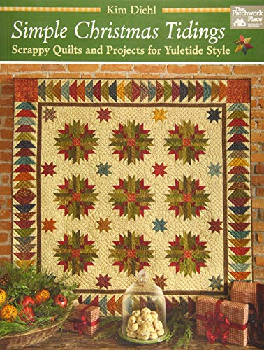 Simple Christmas Tidings: Scrappy Quilts and Projects for Yuletide Style