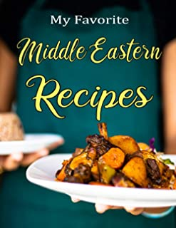My Favorite Middle Eastern Recipes: Blank recipe book to write down recipes you love and have been passed down in your own...