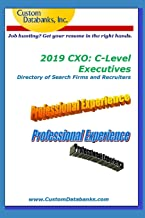 2019 CXO: C-Level Executives Directory of Search Firms and Recruiters: Job Hunting? Get Your Resume in the Right Hands