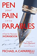Pen Your Pain Into Parables: A Tool for Recovery-Workbook