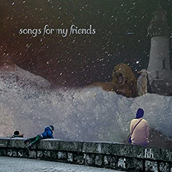 Songs for My Friends