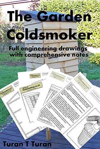 The Garden Coldsmoker: A wonderful set of detailed drawings for building your own garden cold smoker (English Edition)