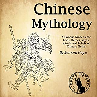 Chinese Mythology: A Concise Guide to the Gods, Heroes, Sagas, Rituals and Beliefs of Chinese Myths audiobook cover art