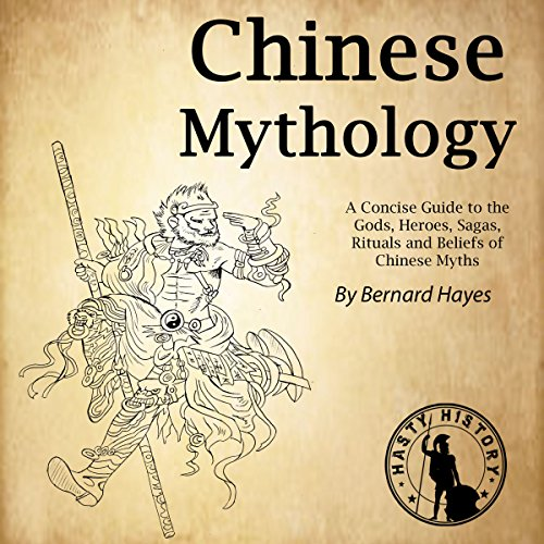 Chinese Mythology: A Concise Guide to the Gods, Heroes, Sagas, Rituals and Beliefs of Chinese Myths cover art