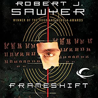 Frameshift                   Written by:                                                                                                                                 Robert J. Sawyer                               Narrated by:                                                                                                                                 Scott Aiello                      Length: 10 hrs and 44 mins     21 ratings     Overall 4.0