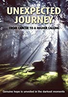 Unexpected Journey From Cancer to a Higher Caller [DVD] [Import]
