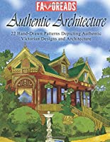 Authentic Architecture: 22 Hand-Drawn Patterns Depicting Authentic Victorian Designs and Architecture 1539845354 Book Cover