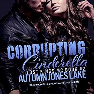 Corrupting Cinderella     Lost Kings MC Series, Book 2              By:                                                                                                                                 Autumn Jones Lake                               Narrated by:                                                                                                                                 Noelle Bridges,                                                                                        Troy Duran                      Length: 8 hrs and 54 mins     56 ratings     Overall 4.6