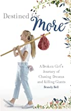 Destined for More: A Broken Girl's Journey of Chasing Dreams and Killing Giants