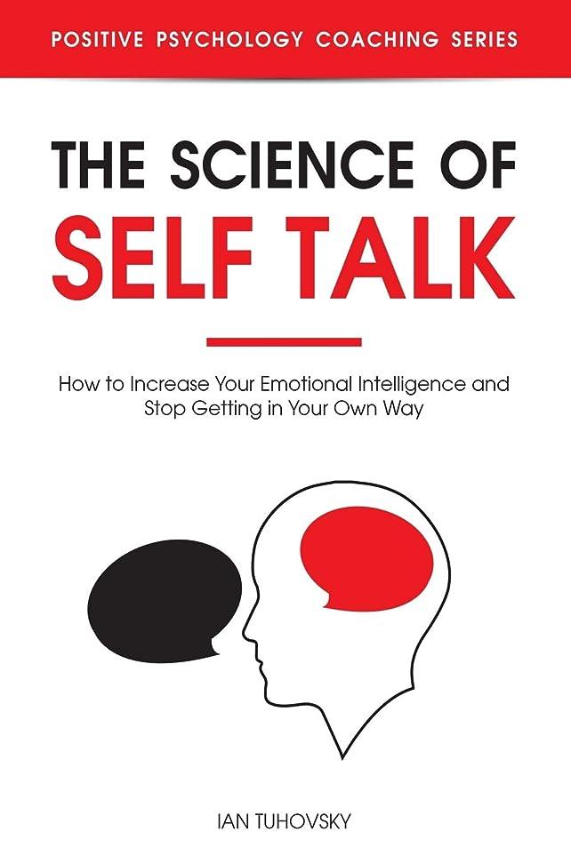 ハードリング哺乳類焼くThe Science of Self Talk: How to Increase Your Emotional Intelligence and Stop Getting in Your Own Way (Positive Psychology Coaching Series)