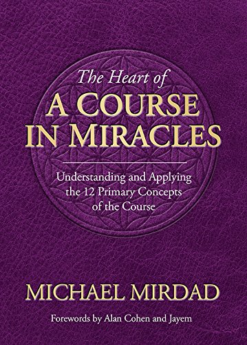 The Heart of A Course in Miracles: A Guide to Understanding and Applying the 12 Primary Concepts of the Course (English Edition)