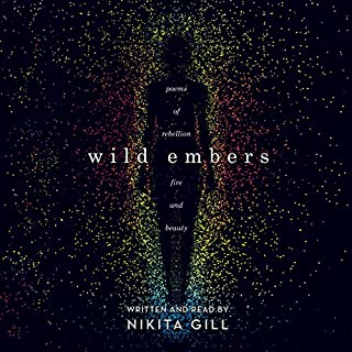 Wild Embers     Poems of Rebellion, Fire and Beauty              By:                                                                                                                                 Nikita Gill                               Narrated by:                                                                                                                                 Nikita Gill                      Length: 1 hr and 50 mins     6 ratings     Overall 4.3