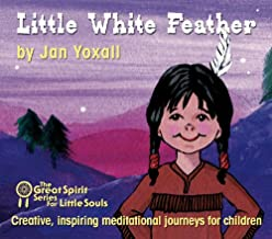 Little White Feather (Great Spirit Series for Little Souls)
