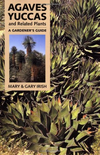 Agaves, Yuccas, and Related Plants: A Gardener