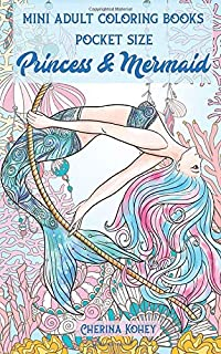 mini adult coloring books pocket size Princess and Mermaid: Perfectly Portable Pages (Beautiful designs On-the-Go Coloring Book) Convenient 5x8 Size is Perfect to Take Along Wherever You Go
