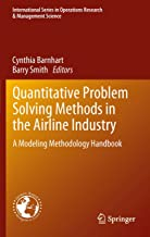 Quantitative Problem Solving Methods in the Airline Industry: A Modeling Methodology Handbook (International Series in Operations Research & Management Science 169)
