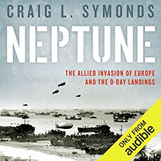 Neptune     The Allied Invasion of Europe and the D-Day Landings              By:                                                                                                                                 Craig L. Symonds                               Narrated by:                                                                                                                                 Craig L. Symonds                      Length: 15 hrs and 18 mins     202 ratings     Overall 4.5