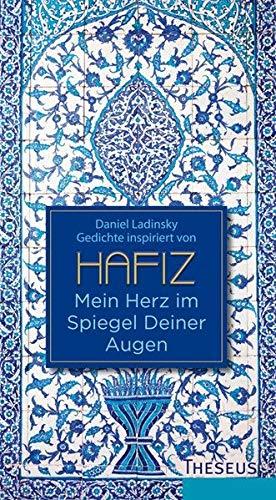 Mein Herz im Spiegel Deiner Augen: Inspiriert von Hafiz