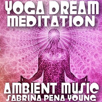 Yoga Dream Meditation: Ambient Music