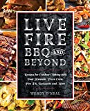 Live Fire BBQ and Beyond: Recipes for Outdoor Cooking with Your Kamado, Pizza Oven, Fire Pit,...