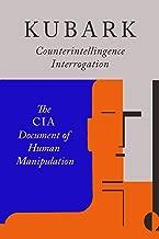 Kubark Counterintelligence Interrogation: The CIA Document of Human Manipulation