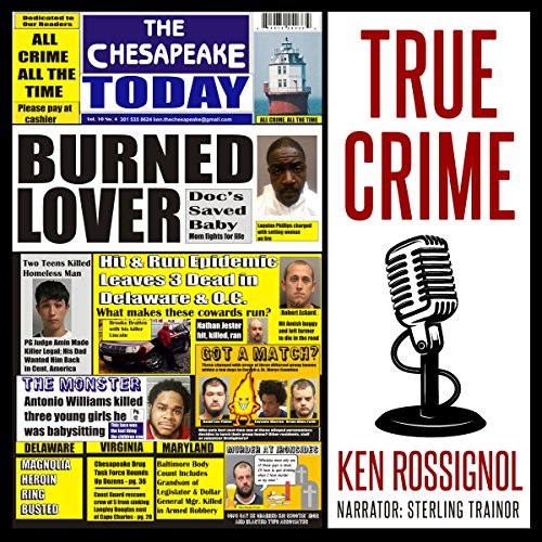The Chesapeake Today Vol 10 No 4 - All Crime, All the Time: All Crime, All the Time in the Chesapeake Region of Maryland, Virginia, and Delaware audiobook cover art